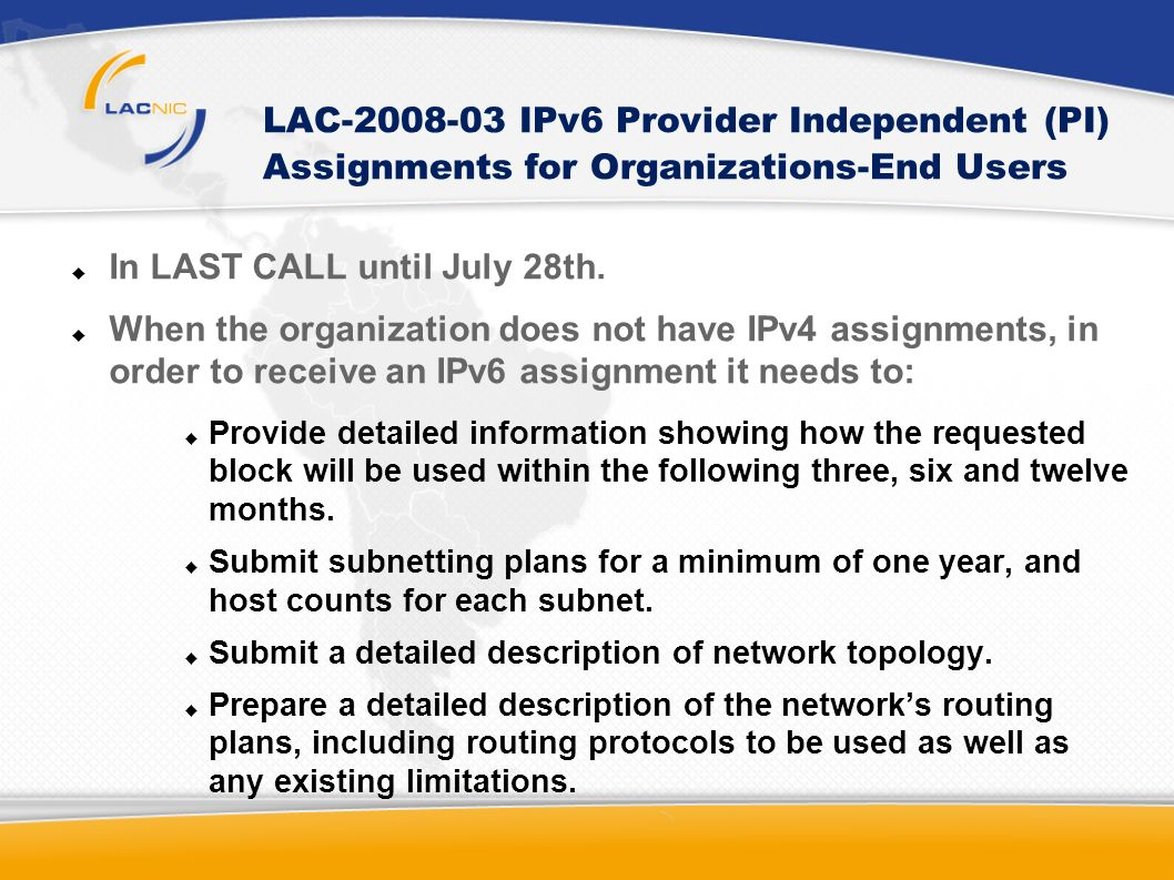 LAC-2008-03 IPv6 Provider Independent (PI) Assignments for Organizations-End Users In LAST CALL until July 28th.