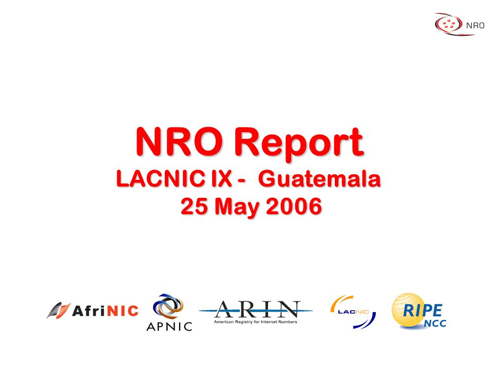 NRO Report LACNIC IX - Guatemala 25 May 2006