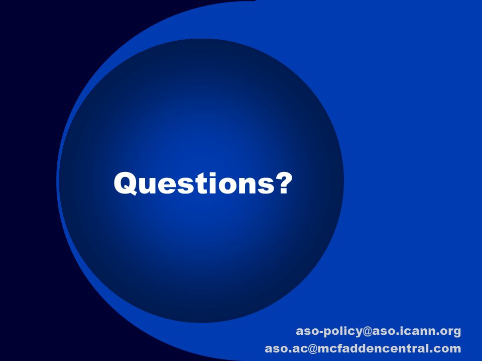 Questions? aso-policy@aso.icann.org aso.ac@mcfaddencentral.com