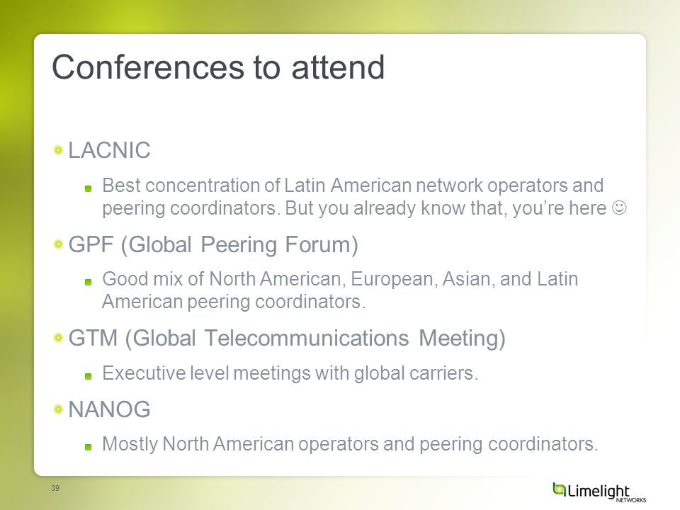 39 Conferences to attend LACNIC Best concentration of Latin American network operators and peering coordinators.
