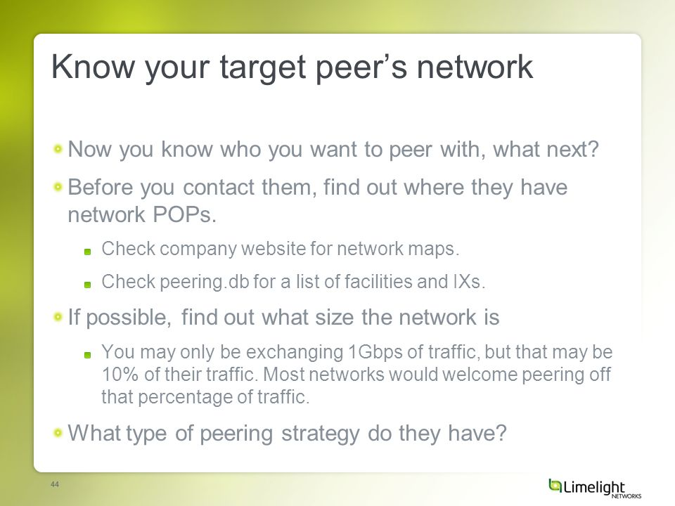 44 Know your target peers network Now you know who you want to peer with, what next.