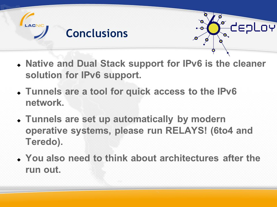 Conclusions Native and Dual Stack support for IPv6 is the cleaner solution for IPv6 support.