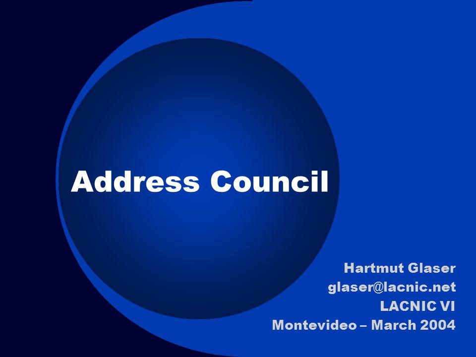 Address Council Hartmut Glaser glaser@lacnic.net LACNIC VI Montevideo – March 2004