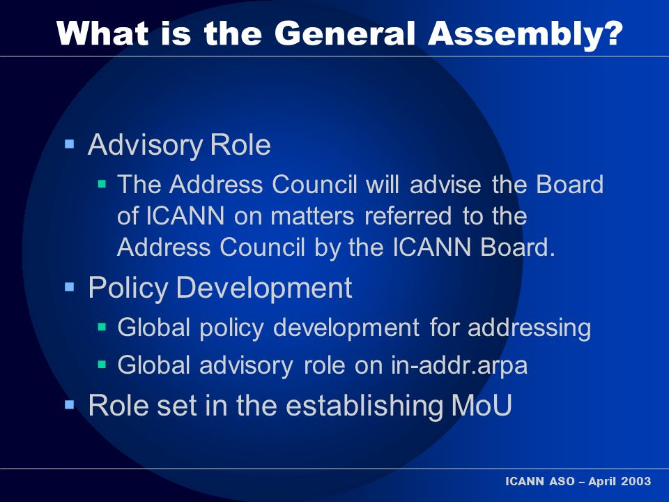 ICANN ASO – April 2003 What is the General Assembly.
