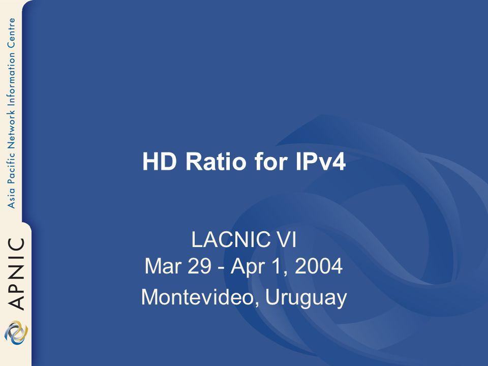 HD Ratio for IPv4 LACNIC VI Mar 29 - Apr 1, 2004 Montevideo, Uruguay