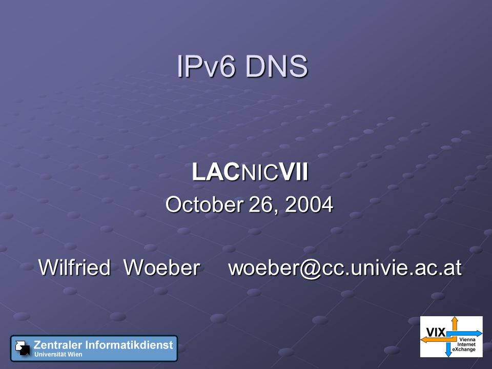 IPv6 DNS LAC NIC VII October 26, 2004 Wilfried