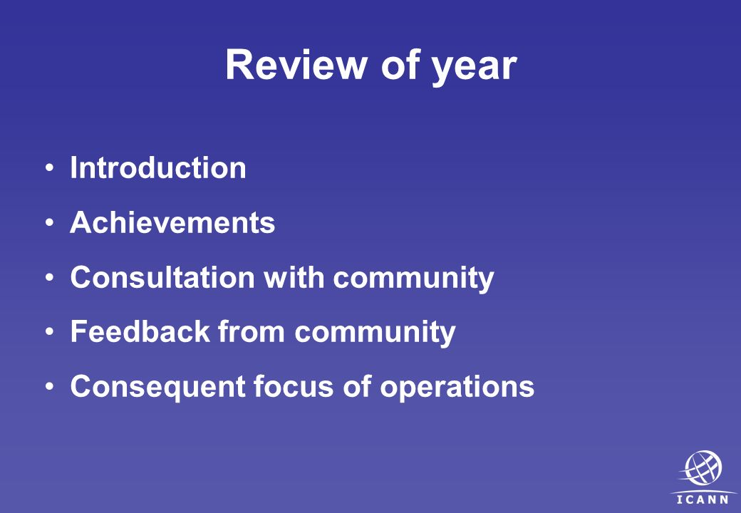 Review of year Introduction Achievements Consultation with community Feedback from community Consequent focus of operations