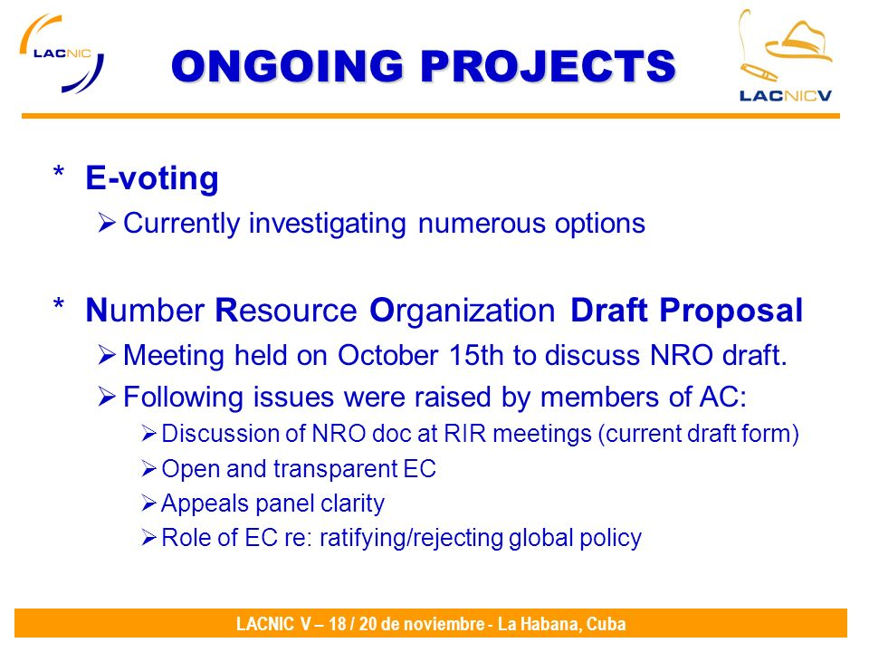 LACNIC V – 18 / 20 de noviembre - La Habana, Cuba *E-voting Currently investigating numerous options *Number Resource Organization Draft Proposal Meeting held on October 15th to discuss NRO draft.