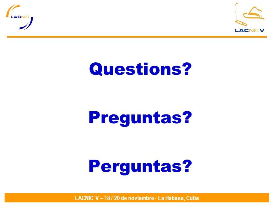 LACNIC V – 18 / 20 de noviembre - La Habana, Cuba Questions Preguntas Perguntas