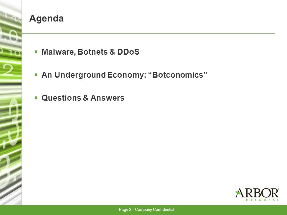 Page 2 - Company Confidential Agenda Malware, Botnets & DDoS An Underground Economy: Botconomics Questions & Answers