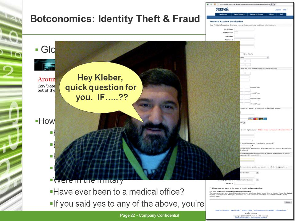 Page 22 - Company Confidential Botconomics: Identity Theft & Fraud Global organized crime How many people here: Have every bought anything online.