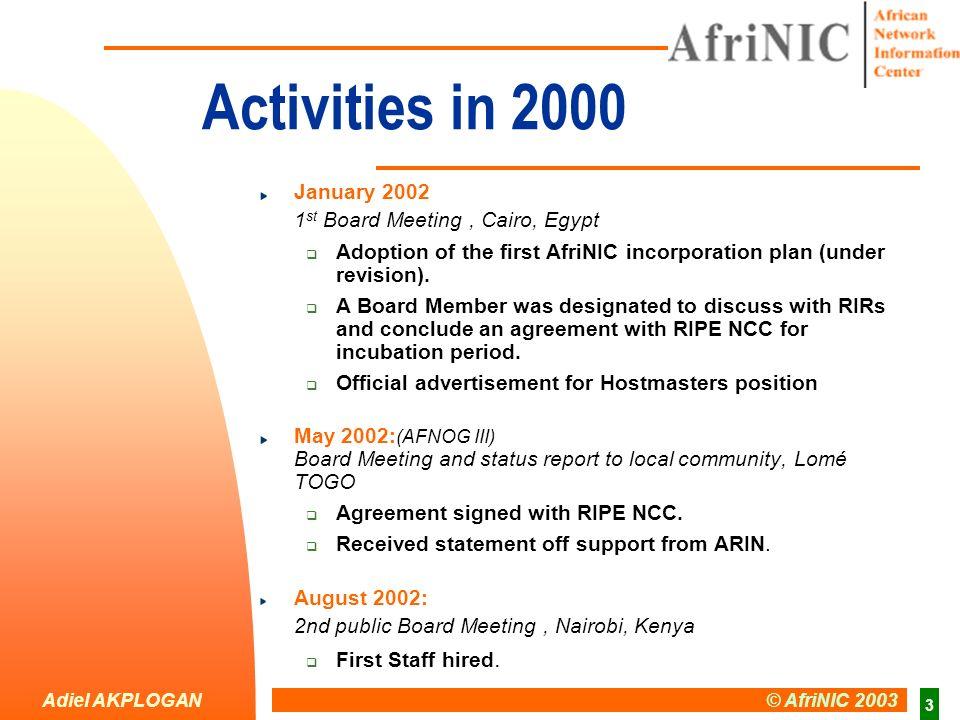 Adiel AKPLOGAN © AfriNIC 2003 4 AfriNIC Organisation AfriNIC Board Interim secretariat Project manager Adiel AKPLOGAN WGs - Policies - RAC - … Hostmasters & Engineering Ernest Byaruhanga Adiel AKPLOGAN West Africa 1.Dr.