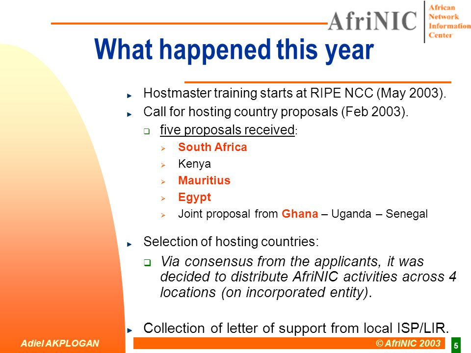 Adiel AKPLOGAN © AfriNIC 2003 5 What happened this year Hostmaster training starts at RIPE NCC (May 2003). Call for hosting country proposals (Feb 200