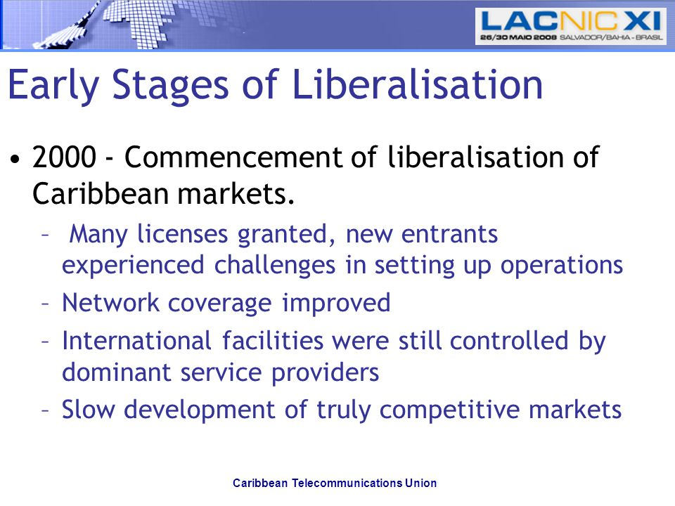 Caribbean Telecommunications Union Commencement of liberalisation of Caribbean markets.