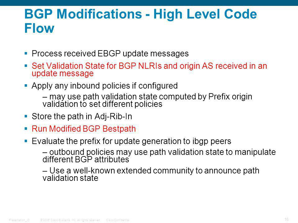© 2006 Cisco Systems, Inc. All rights reserved.Cisco ConfidentialPresentation_ID 16 BGP Modifications - High Level Code Flow Process received EBGP upd