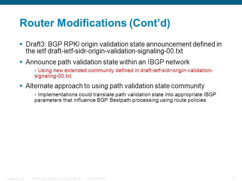 © 2006 Cisco Systems, Inc. All rights reserved.Cisco ConfidentialPresentation_ID 7 Router Modifications (Contd) Draft3: BGP RPKI origin validation sta