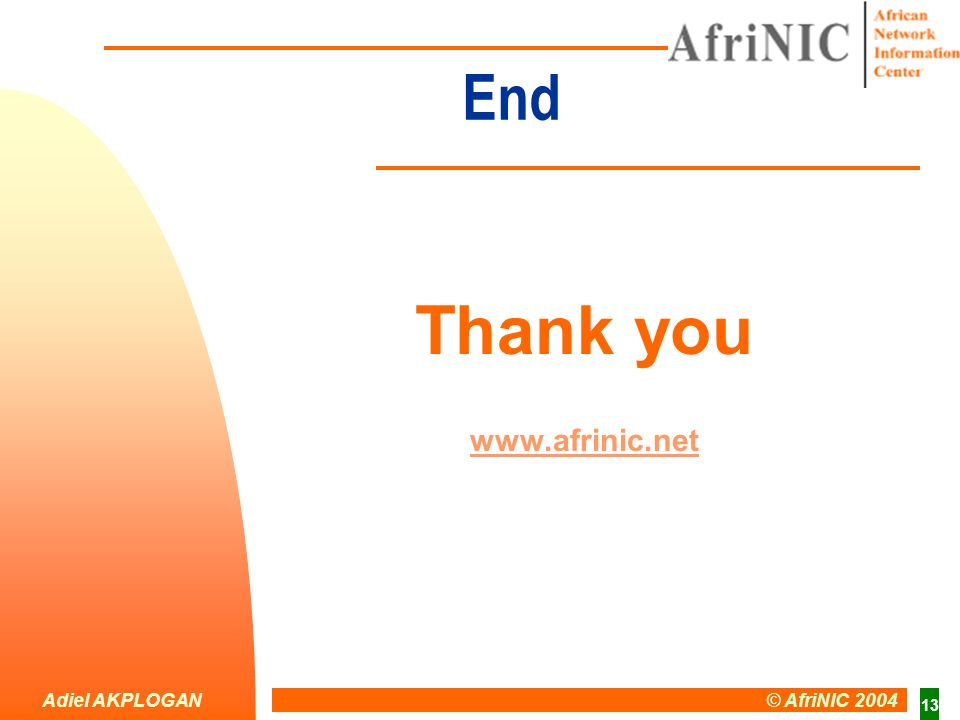 Adiel AKPLOGAN © AfriNIC 2004 13 End Thank you www.afrinic.net