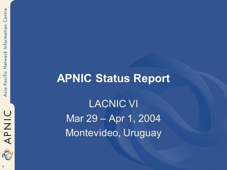 1 APNIC Status Report LACNIC VI Mar 29 – Apr 1, 2004 Montevideo, Uruguay
