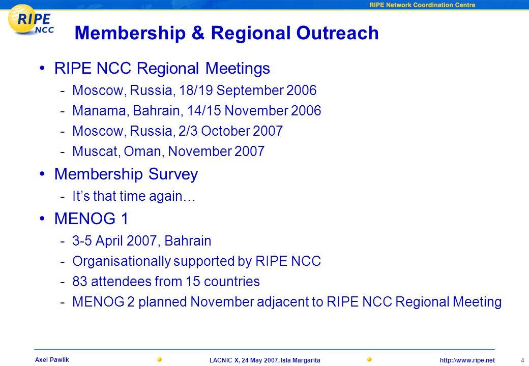 http://www.ripe.netLACNIC X, 24 May 2007, Isla Margarita 4 Axel Pawlik Membership & Regional Outreach RIPE NCC Regional Meetings - Moscow, Russia, 18/