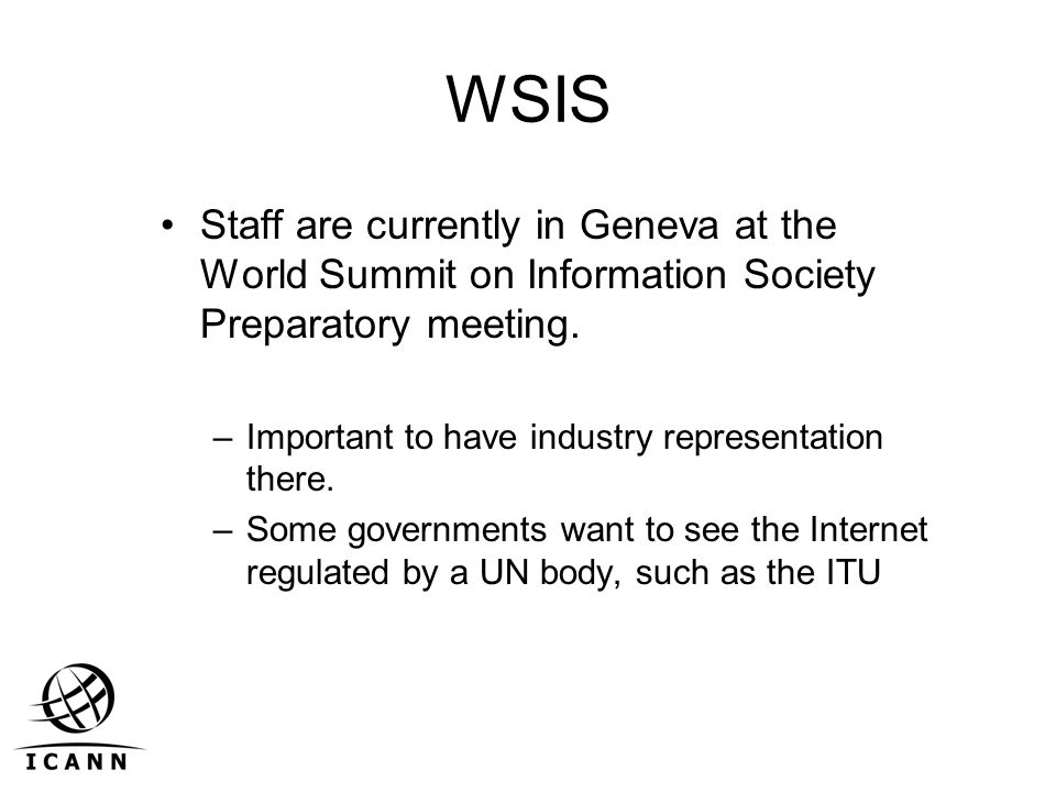 WSIS Staff are currently in Geneva at the World Summit on Information Society Preparatory meeting. –Important to have industry representation there. –
