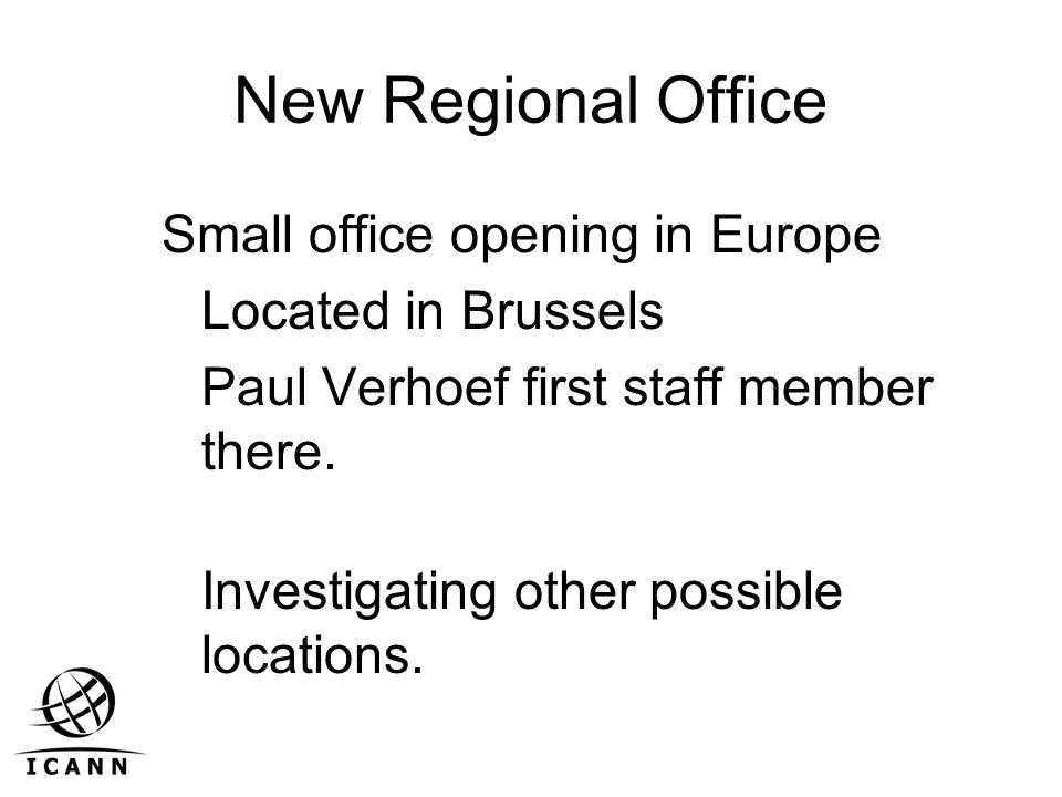 New Regional Office Small office opening in Europe Located in Brussels Paul Verhoef first staff member there.