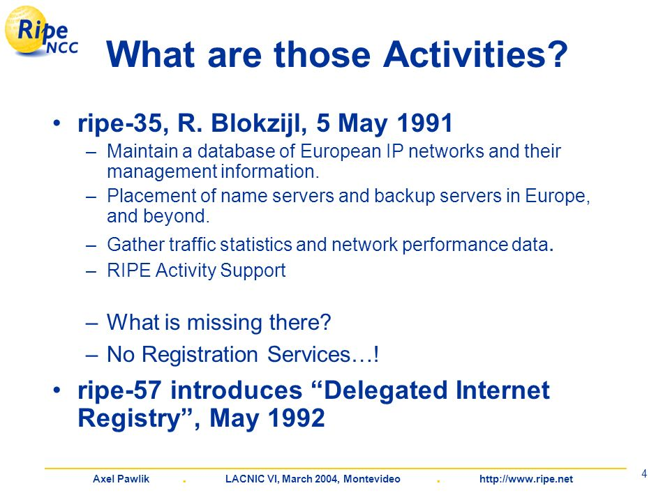 Axel Pawlik. LACNIC VI, March 2004, Montevideo. http://www.ripe.net 4 What are those Activities.
