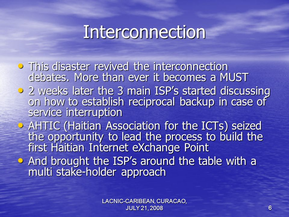 LACNIC-CARIBEAN, CURACAO, JULY 21, 20086 Interconnection This disaster revived the interconnection debates.