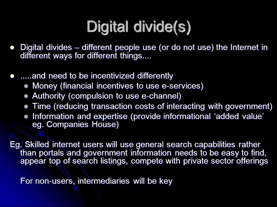 Digital divide(s) Digital divides – different people use (or do not use) the Internet in different ways for different things....