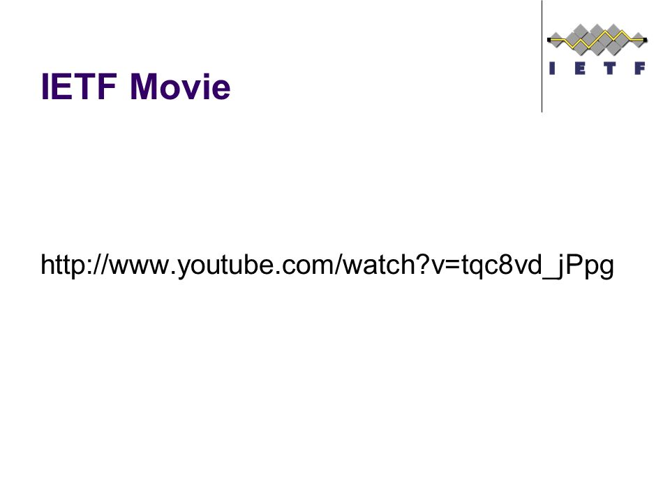 IETF Movie http://www.youtube.com/watch v=tqc8vd_jPpg