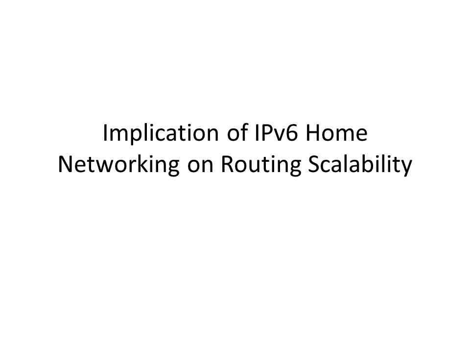 Implication of IPv6 Home Networking on Routing Scalability