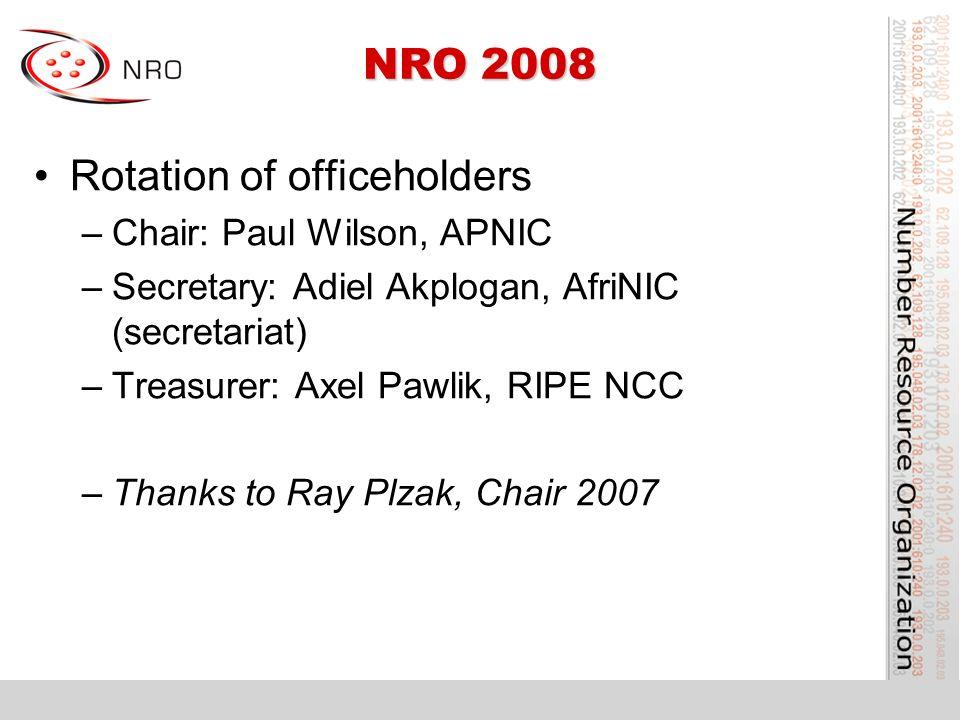 NRO 2008 Rotation of officeholders –Chair: Paul Wilson, APNIC –Secretary: Adiel Akplogan, AfriNIC (secretariat) –Treasurer: Axel Pawlik, RIPE NCC –Tha