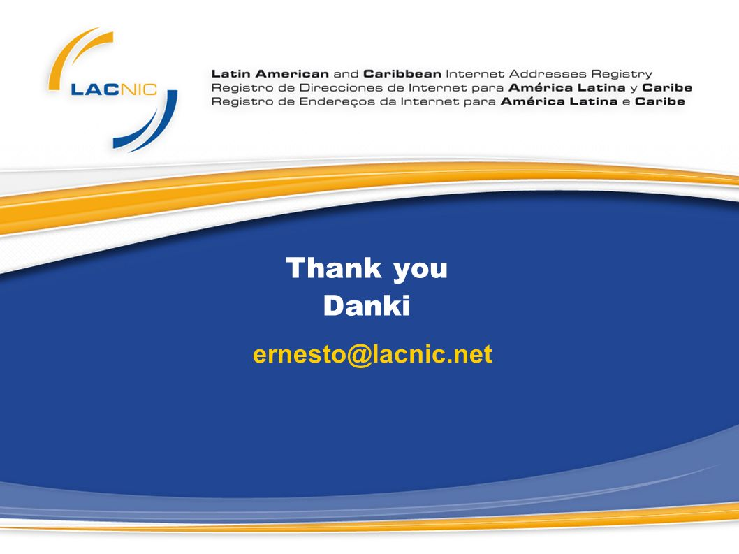 Thank you Danki ernesto@lacnic.net