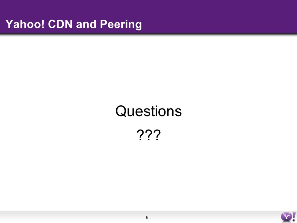 - 6 - Yahoo! CDN and Peering Questions