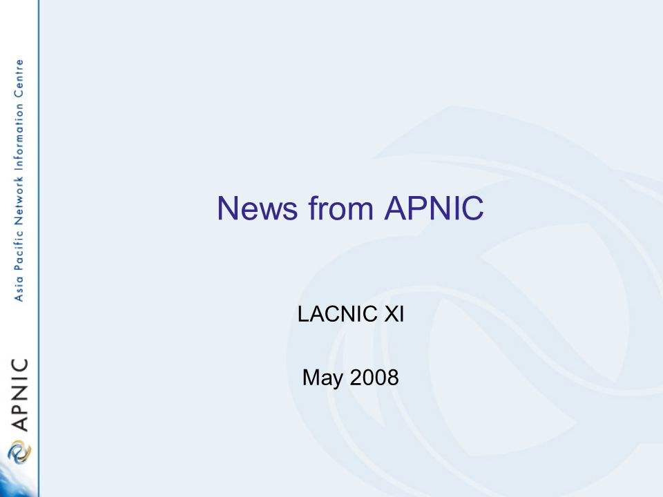 News from APNIC LACNIC XI May 2008