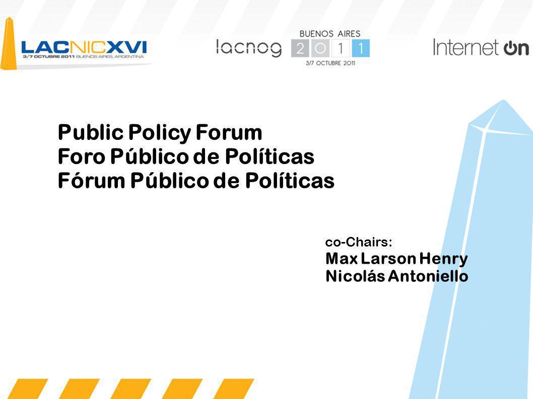 Public Policy Forum Foro Público de Políticas Fórum Público de Políticas co-Chairs: Max Larson Henry Nicolás Antoniello
