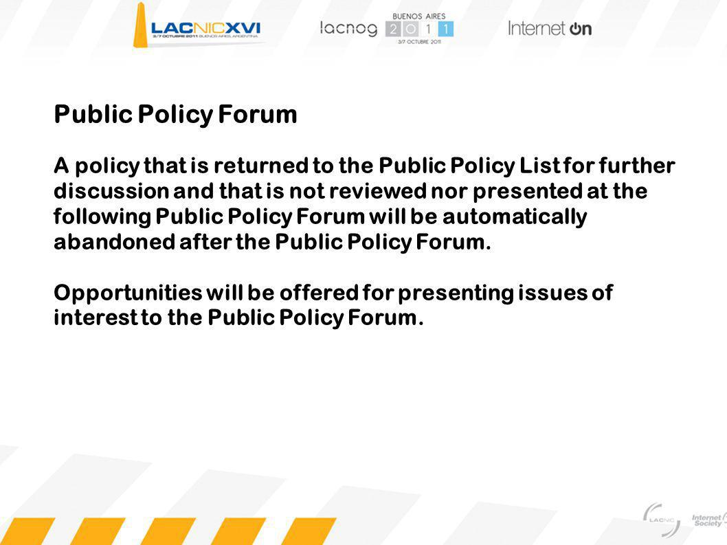Public Policy Forum A policy that is returned to the Public Policy List for further discussion and that is not reviewed nor presented at the following