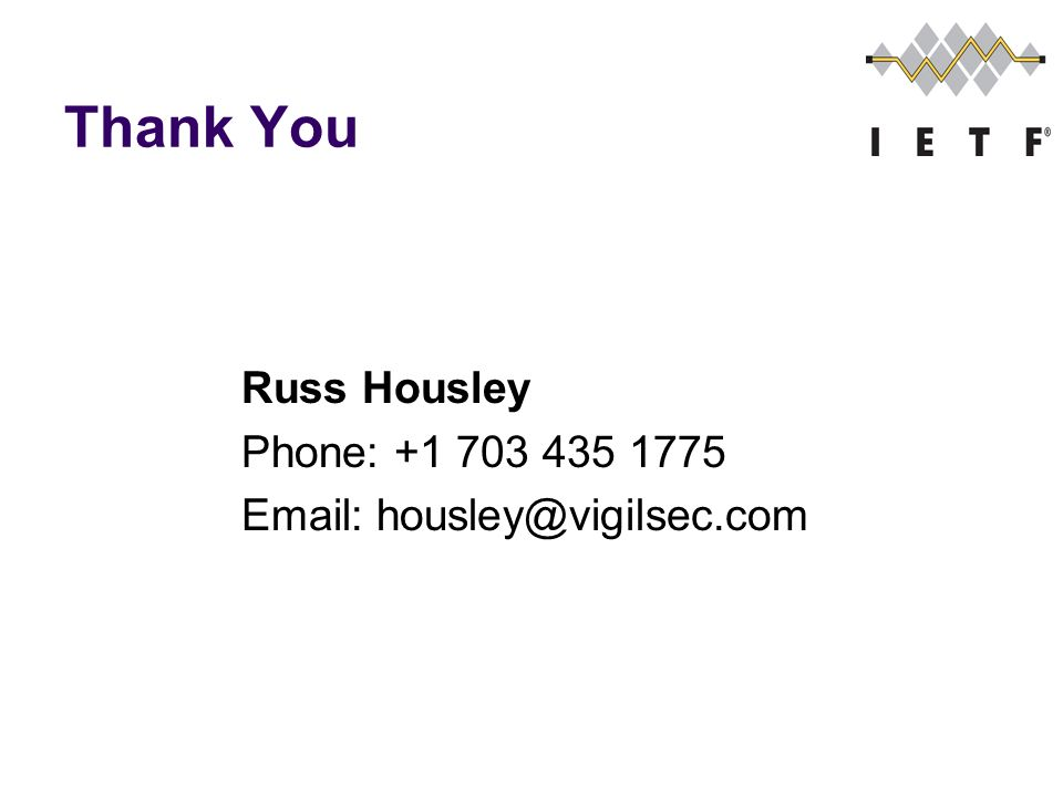 Thank You Russ Housley Phone: +1 703 435 1775 Email: housley@vigilsec.com