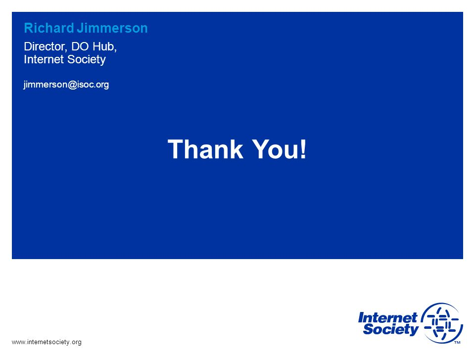 www.internetsociety.org jimmerson@isoc.org Richard Jimmerson Director, DO Hub, Internet Society Thank You!
