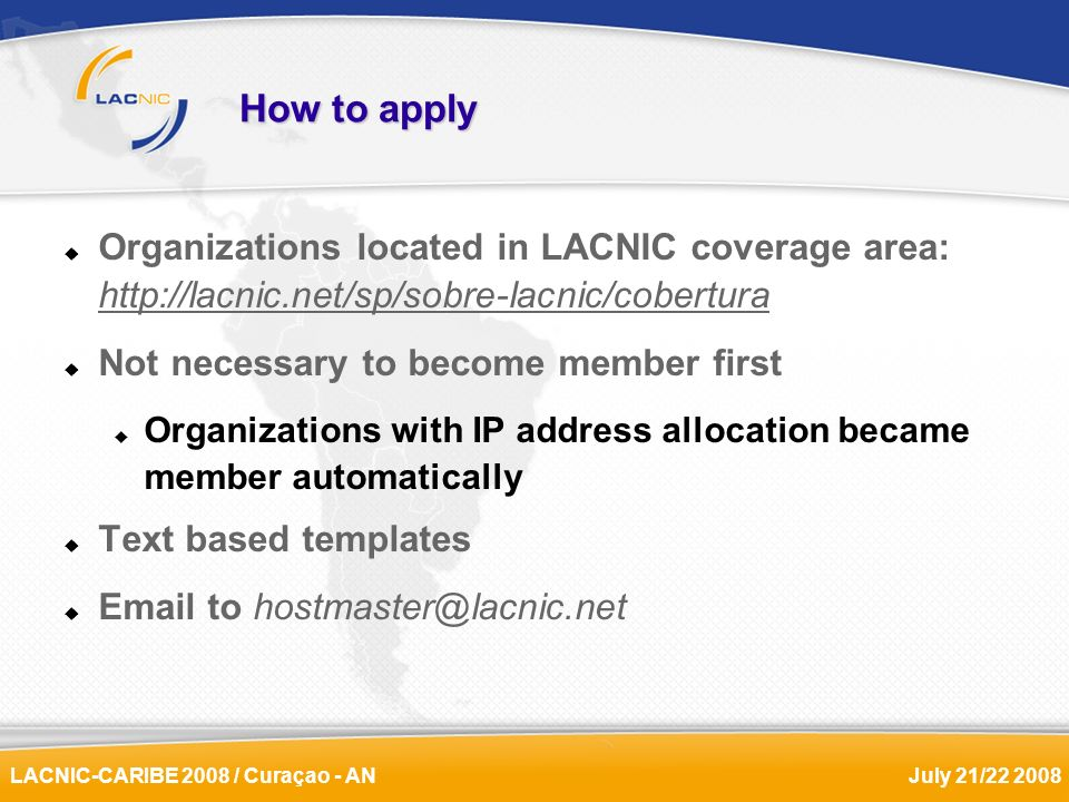 LACNIC-CARIBE 2008 / Curaçao - ANJuly 21/22 2008 How to apply Organizations located in LACNIC coverage area: http://lacnic.net/sp/sobre-lacnic/cobertu