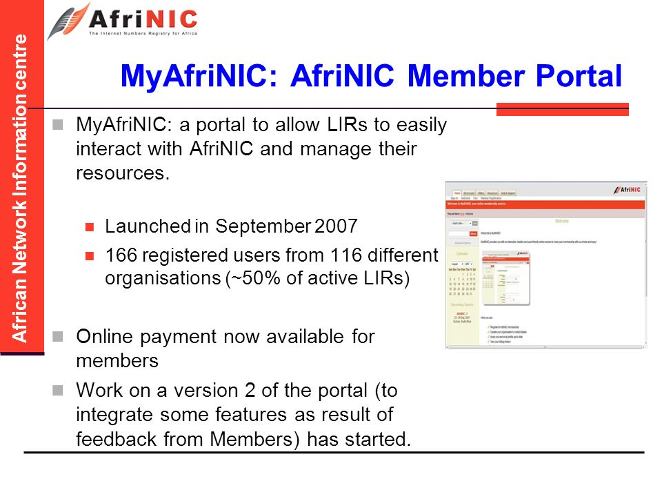 African Network Information centre MyAfriNIC: AfriNIC Member Portal MyAfriNIC: a portal to allow LIRs to easily interact with AfriNIC and manage their