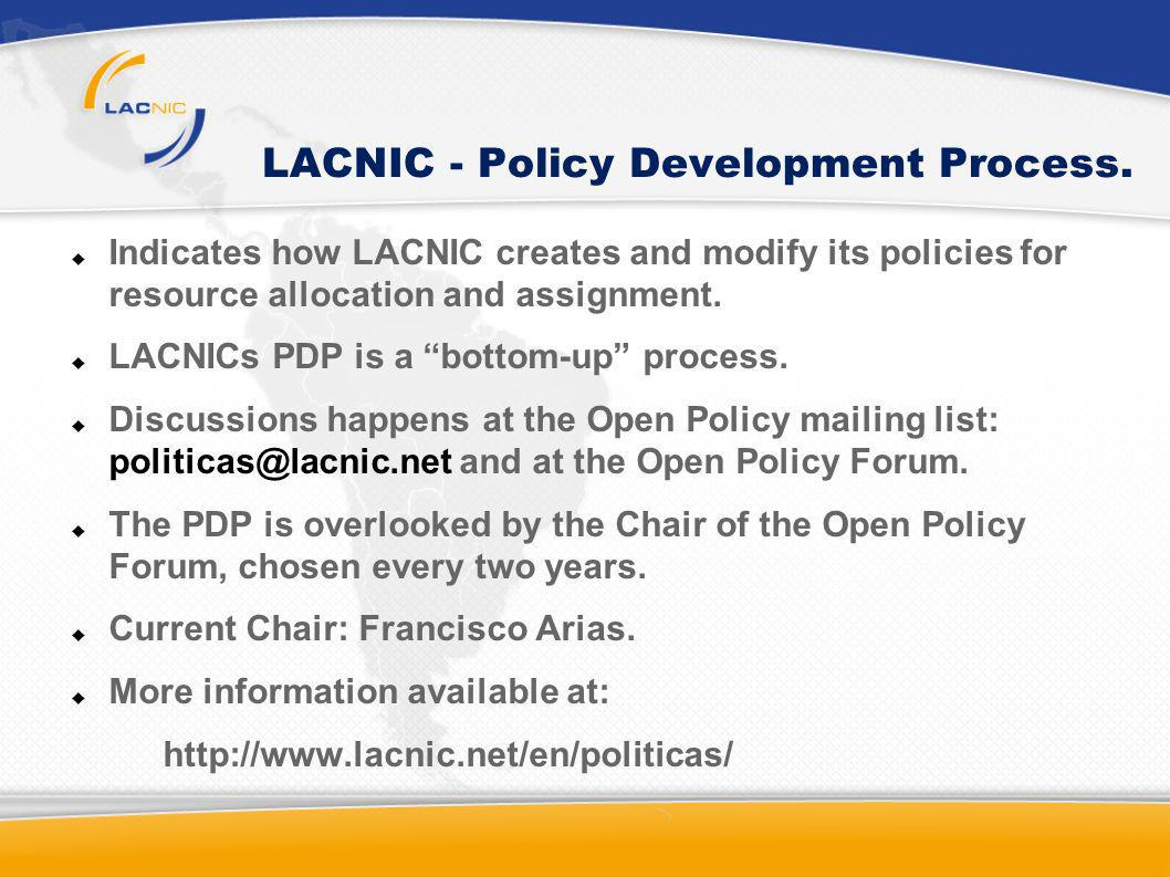 LACNIC - Policy Development Process. Indicates how LACNIC creates and modify its policies for resource allocation and assignment. LACNICs PDP is a bot
