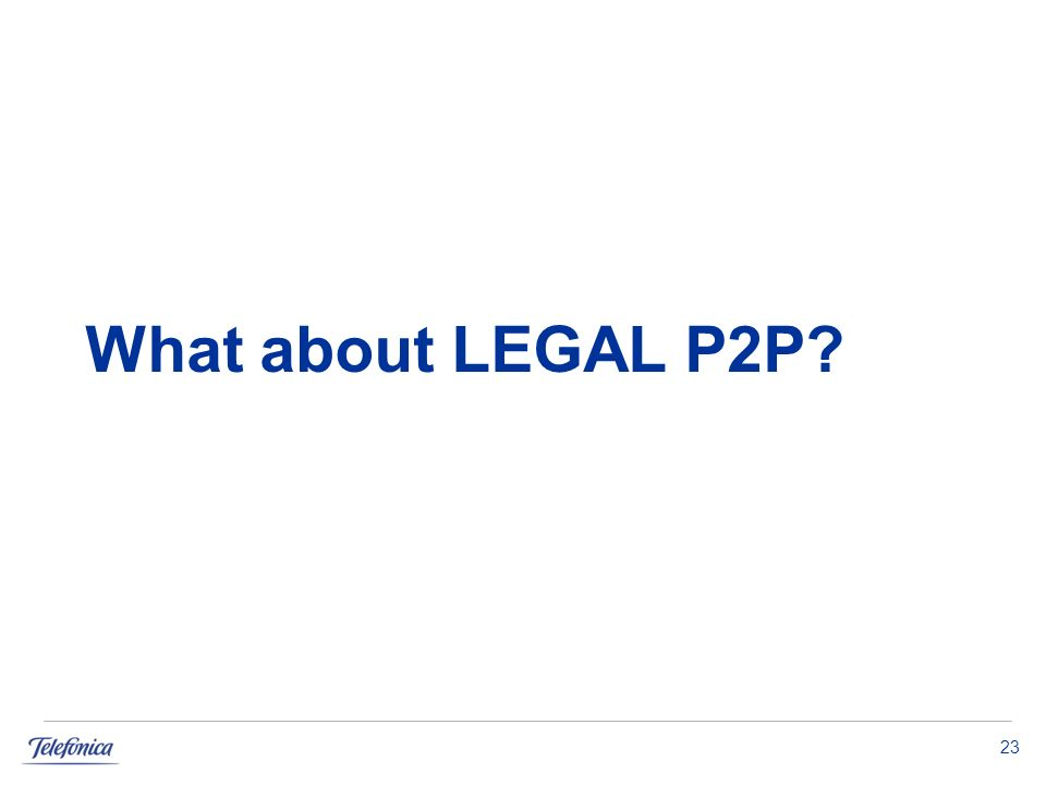 23 What about LEGAL P2P