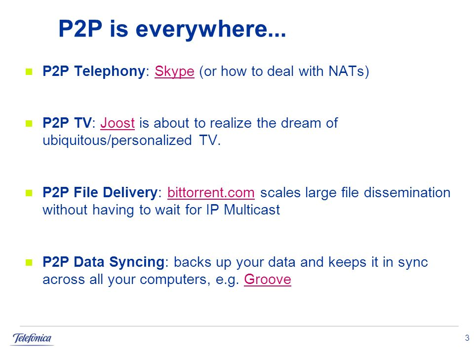 P2P is everywhere... P2P Telephony: Skype (or how to deal with NATs)Skype P2P TV: Joost is about to realize the dream of ubiquitous/personalized TV.Jo