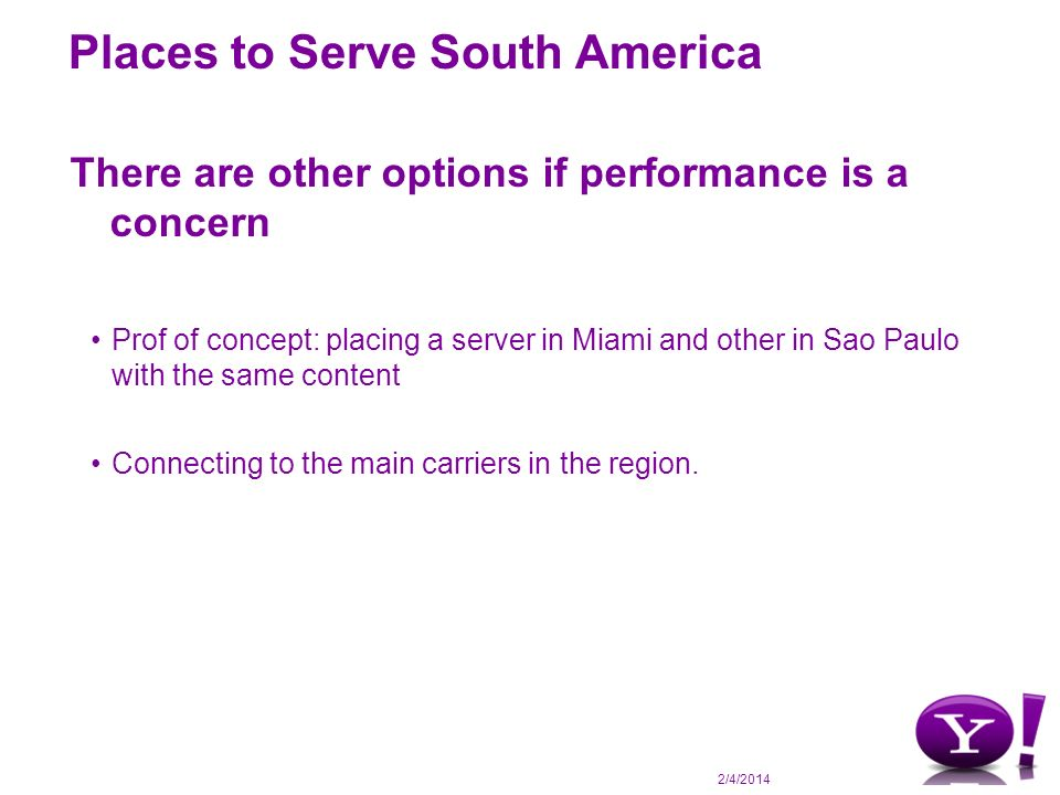 2/4/2014 Places to Serve South America Tools used Web site performance tools Perl scripts Wget Yahoo.