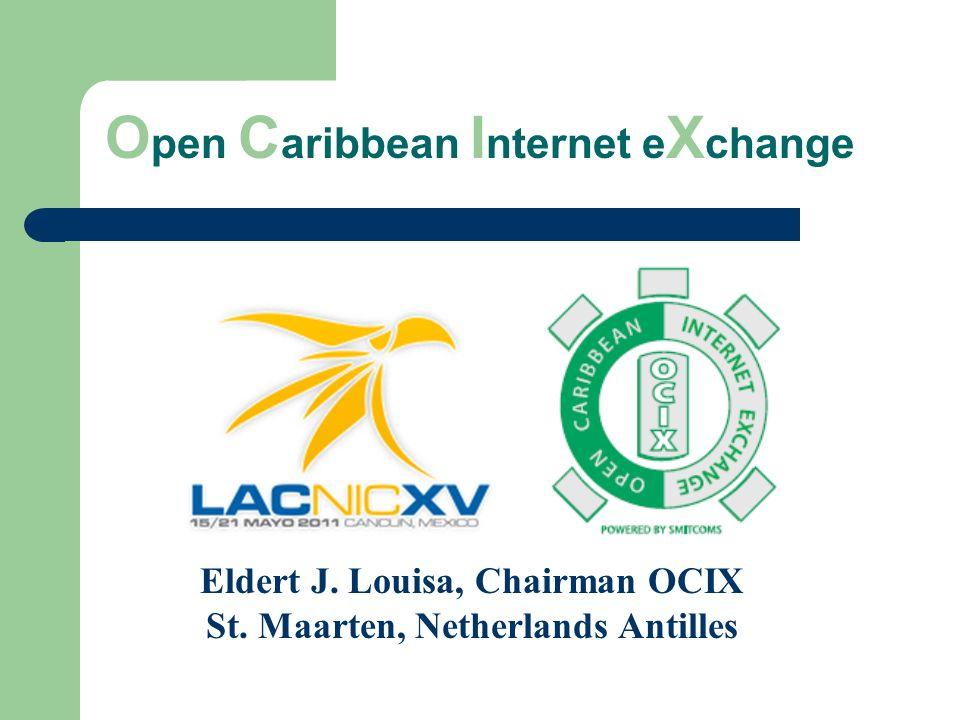 O pen C aribbean I nternet e X change Eldert J. Louisa, Chairman OCIX St.