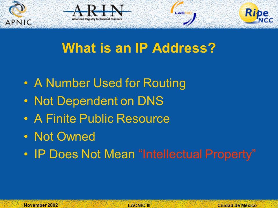 Ciudad de México November 2002 LACNIC III What is an IP Address.
