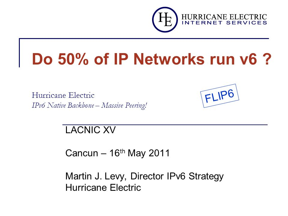 Do 50% of IP Networks run v6 . Hurricane Electric IPv6 Native Backbone – Massive Peering.