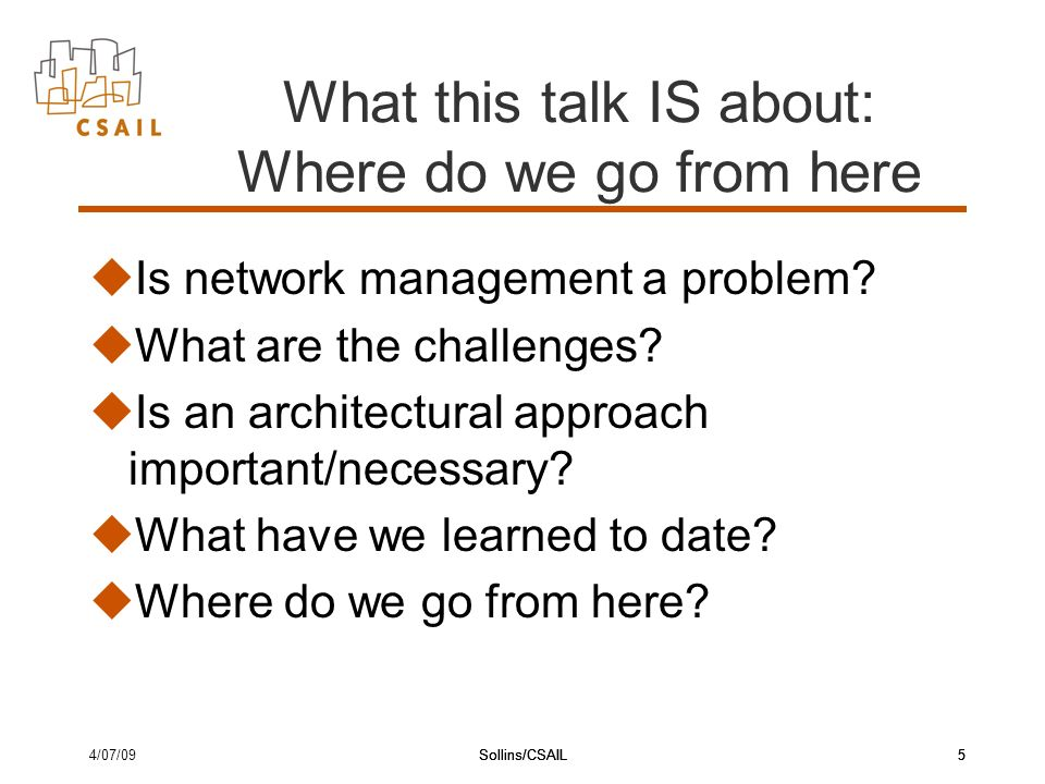 Sollins/CSAIL54/07/09Sollins/CSAIL5 5 What this talk IS about: Where do we go from here uIs network management a problem.