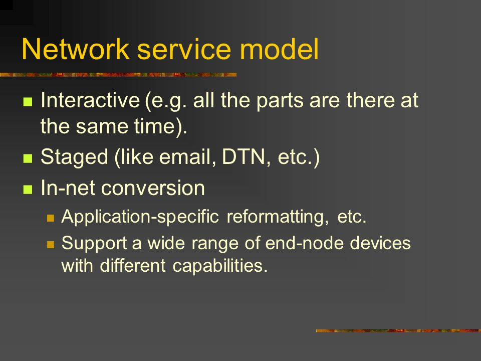 Network service model Interactive (e.g. all the parts are there at the same time).