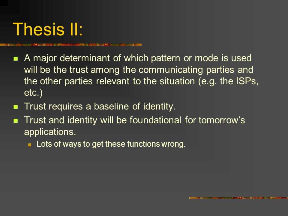 Thesis II: A major determinant of which pattern or mode is used will be the trust among the communicating parties and the other parties relevant to the situation (e.g.